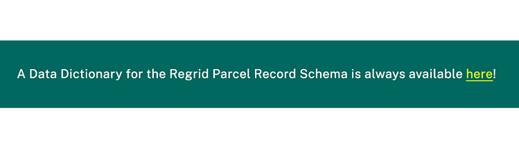 A Data Dictionary for the Regrid Parcel Record Schema is always available here.