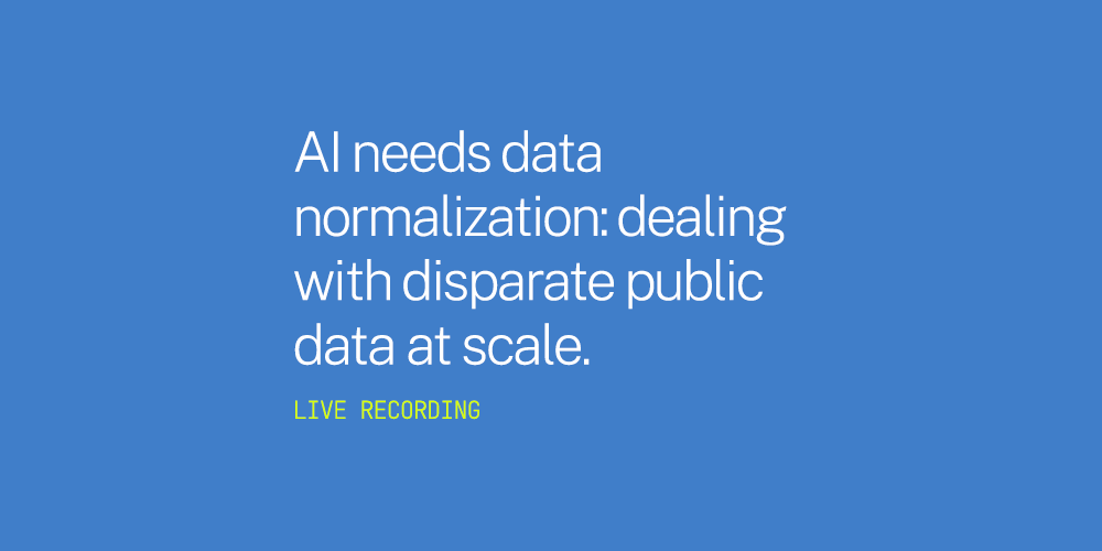 AI needs data normalization: dealing with disparate public data at scale. Live Recording.