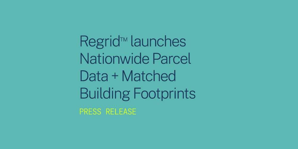 Regrid™ launches Nationwide Parcel Data + Matched Building Footprints Press Release